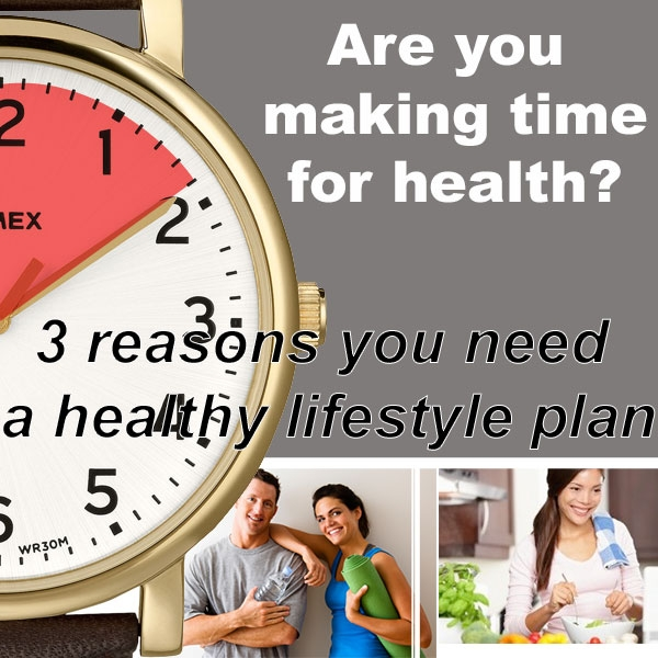three reasons you need a healthy living action plan